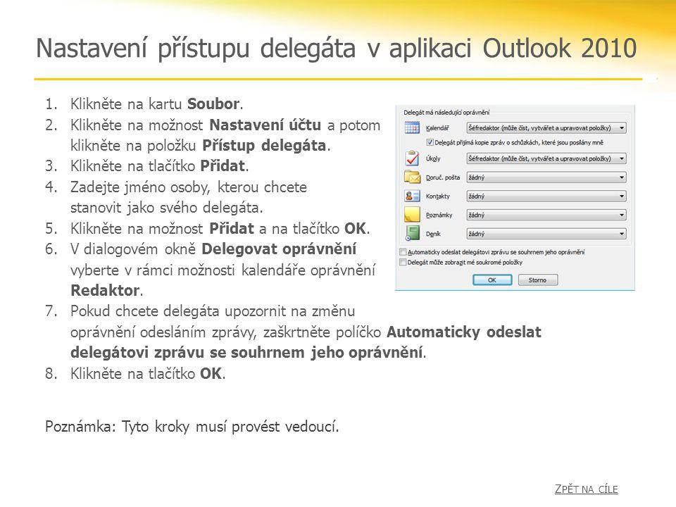 Nastavení přístupu delegáta v aplikaci Outlook 2010 1.Klikněte na kartu Soubor. 2.Klikněte na možnost Nastavení účtu a potom klikněte na položku Příst