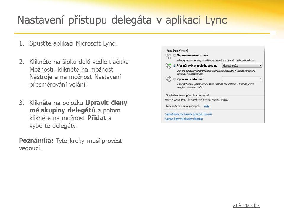 Nastavení přístupu delegáta v aplikaci Lync 1.Spusťte aplikaci Microsoft Lync. 2.Klikněte na šipku dolů vedle tlačítka Možnosti, klikněte na možnost N