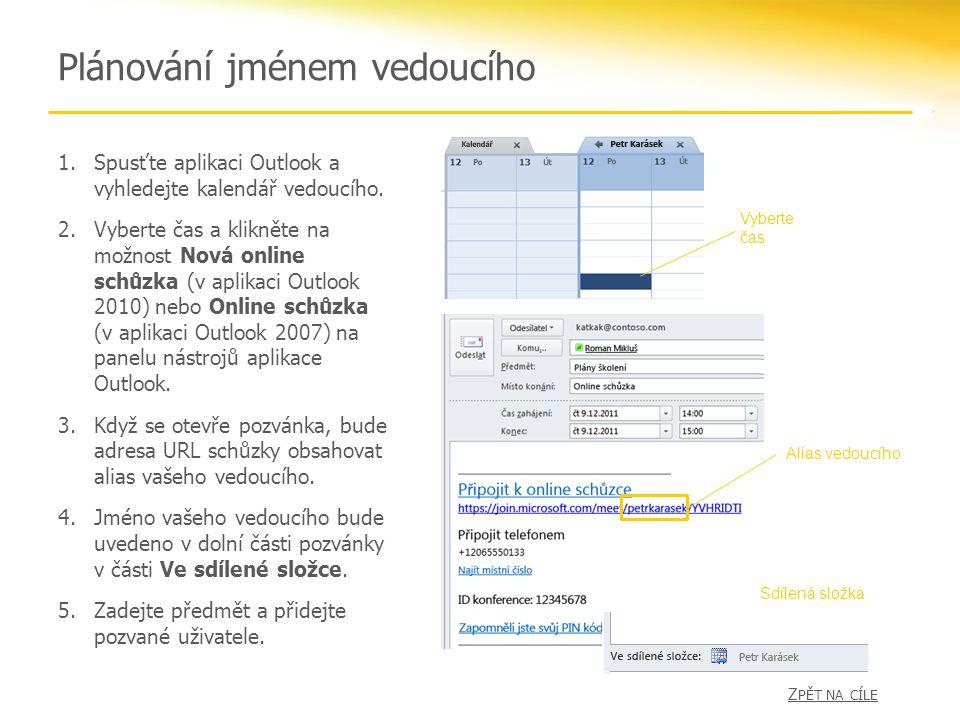 Plánování jménem vedoucího 1.Spusťte aplikaci Outlook a vyhledejte kalendář vedoucího. 2.Vyberte čas a klikněte na možnost Nová online schůzka (v apli