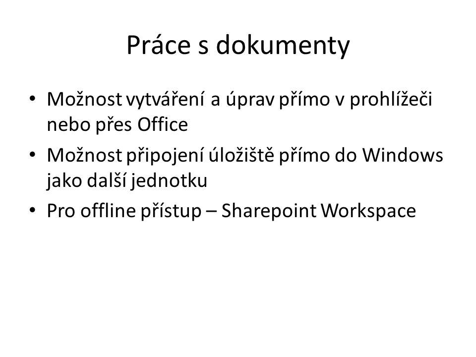 Práce s dokumenty Možnost vytváření a úprav přímo v prohlížeči nebo přes Office Možnost připojení úložiště přímo do Windows jako další jednotku Pro offline přístup – Sharepoint Workspace
