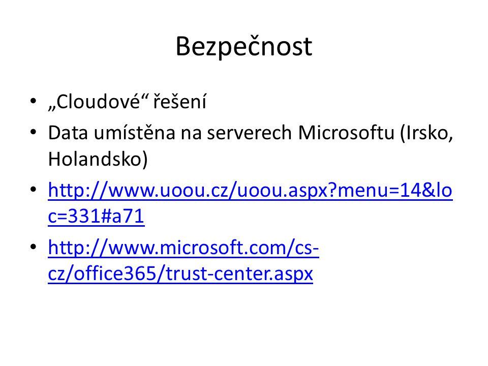"""Bezpečnost """"Cloudové řešení Data umístěna na serverech Microsoftu (Irsko, Holandsko) http://www.uoou.cz/uoou.aspx?menu=14&lo c=331#a71 http://www.uoou.cz/uoou.aspx?menu=14&lo c=331#a71 http://www.microsoft.com/cs- cz/office365/trust-center.aspx http://www.microsoft.com/cs- cz/office365/trust-center.aspx"""