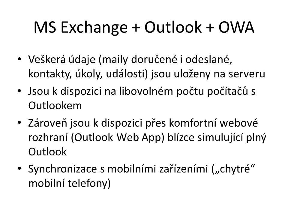 MS Exchange + Outlook + OWA Veškerá údaje (maily doručené i odeslané, kontakty, úkoly, události) jsou uloženy na serveru Jsou k dispozici na libovolné