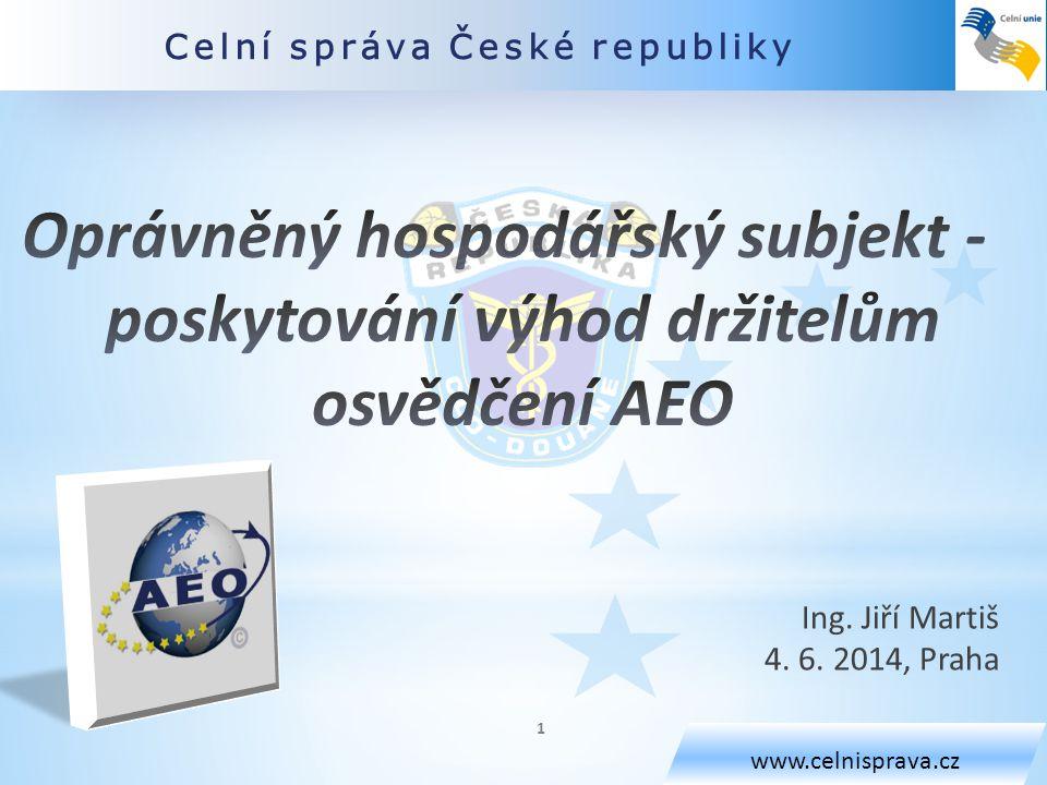 Celní správa České republiky www.celnisprava.cz Ing. Jiří Martiš 4. 6. 2014, Praha 1