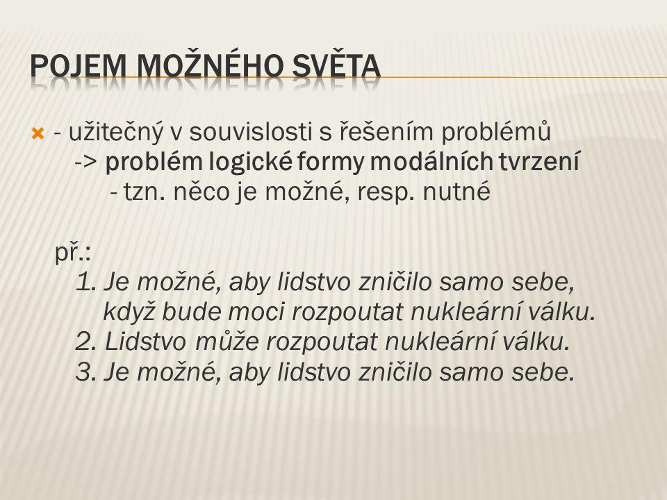  - užitečný v souvislosti s řešením problémů -> problém logické formy modálních tvrzení - tzn.