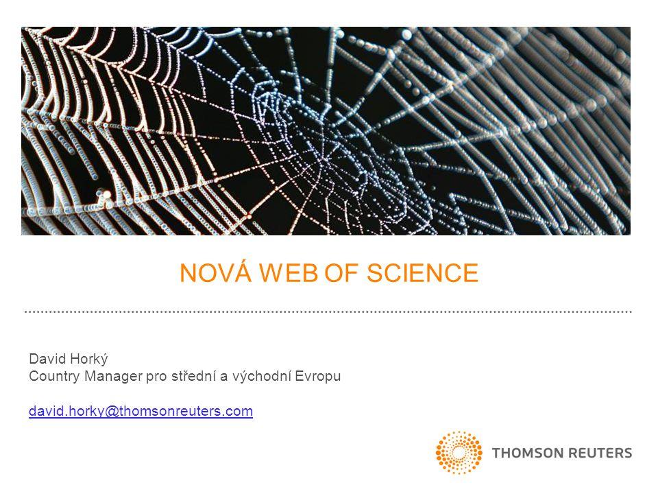 NOVÁ WEB OF SCIENCE David Horký Country Manager pro střední a východní Evropu david.horky@thomsonreuters.com