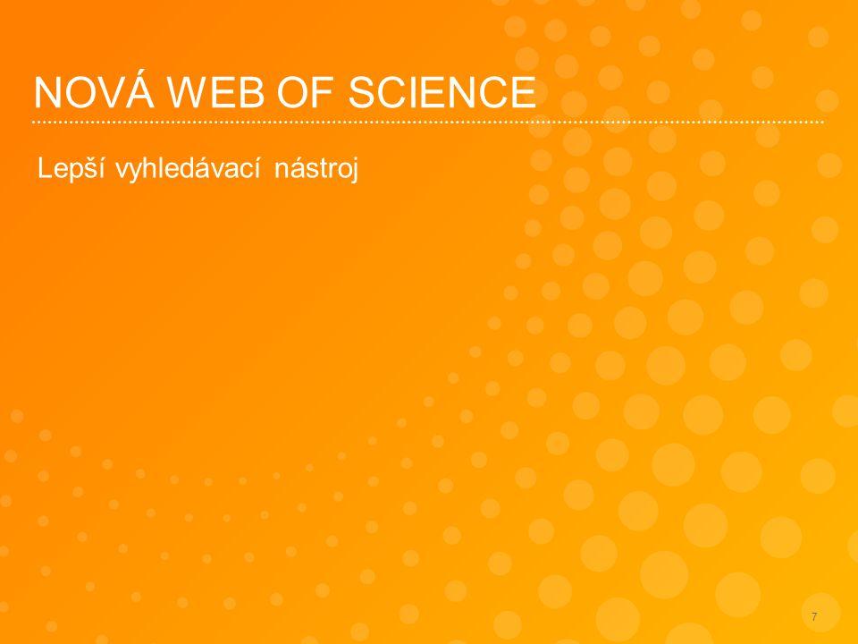 8 LEPŠÍ VYHLEDÁVACÍ NÁSTROJ Nová generace Web of Science spojuje nejdůvěryhodnější zdroj vědeckého obsahu s novými standardy online vyhledávání a to v jednom jednoduchém prostředí, na základě principu citačních vazeb.
