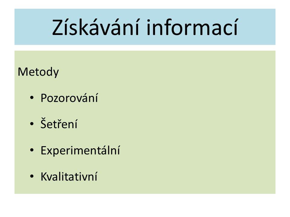 Získávání informací Metody Pozorování Šetření Experimentální Kvalitativní