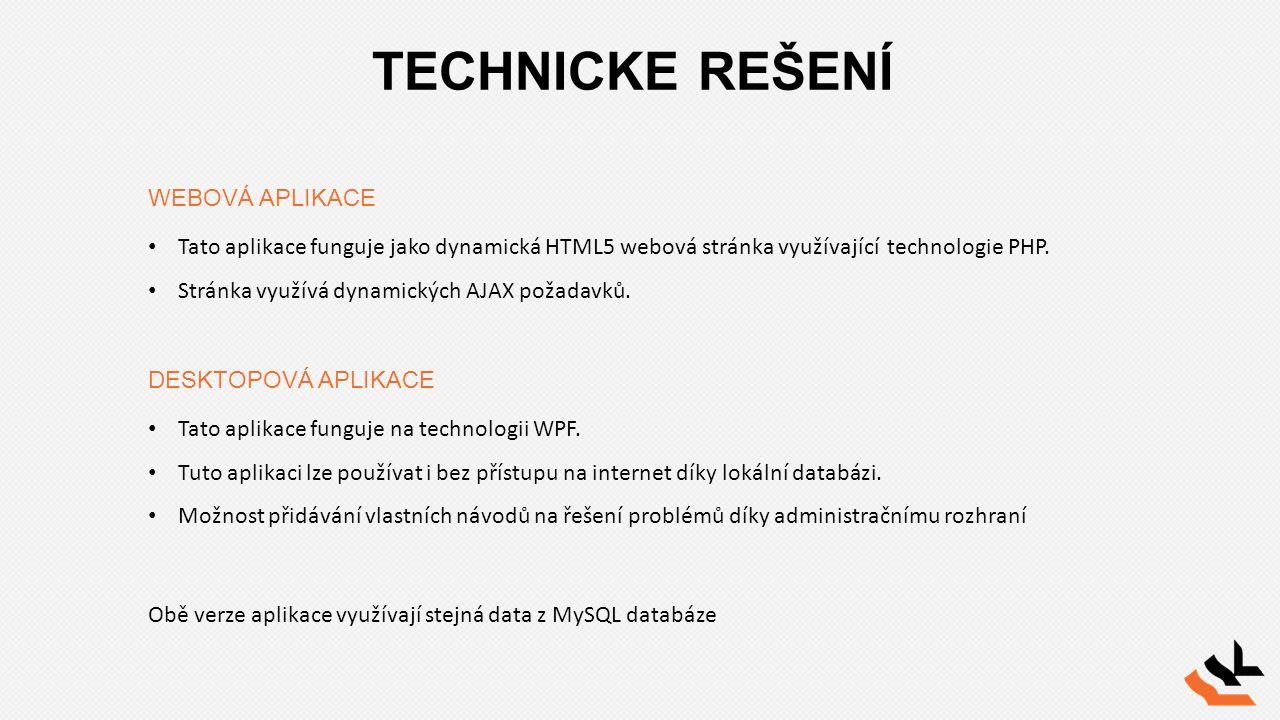 TECHNICKE REŠENÍ WEBOVÁ APLIKACE DESKTOPOVÁ APLIKACE Tato aplikace funguje jako dynamická HTML5 webová stránka využívající technologie PHP. Stránka vy