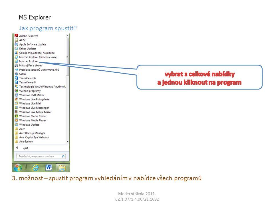 Moderní škola 2011, CZ.1.07/1.4.00/21.1692 MS Explorer Jak program spustit? 3. možnost – spustit program vyhledáním v nabídce všech programů