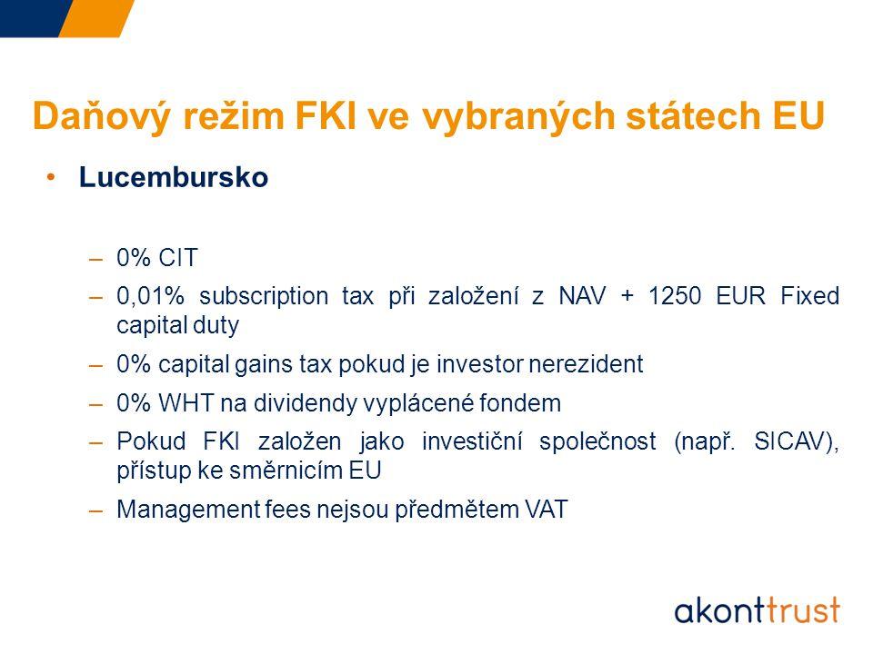 Daňový režim FKI ve vybraných státech EU Lucembursko –0% CIT –0,01% subscription tax při založení z NAV + 1250 EUR Fixed capital duty –0% capital gains tax pokud je investor nerezident –0% WHT na dividendy vyplácené fondem –Pokud FKI založen jako investiční společnost (např.
