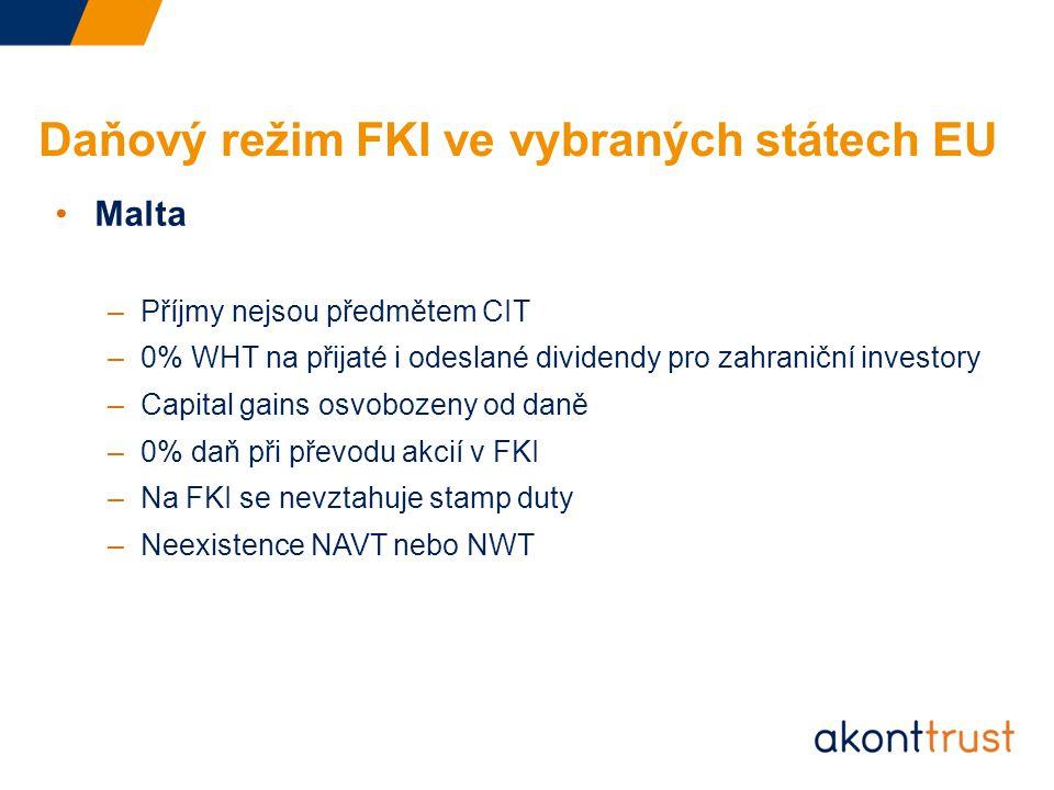 Daňový režim FKI ve vybraných státech EU Malta –Příjmy nejsou předmětem CIT –0% WHT na přijaté i odeslané dividendy pro zahraniční investory –Capital gains osvobozeny od daně –0% daň při převodu akcií v FKI –Na FKI se nevztahuje stamp duty –Neexistence NAVT nebo NWT