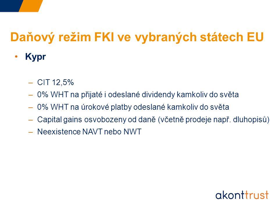 Daňový režim FKI ve vybraných státech EU Kypr –CIT 12,5% –0% WHT na přijaté i odeslané dividendy kamkoliv do světa –0% WHT na úrokové platby odeslané kamkoliv do světa –Capital gains osvobozeny od daně (včetně prodeje např.