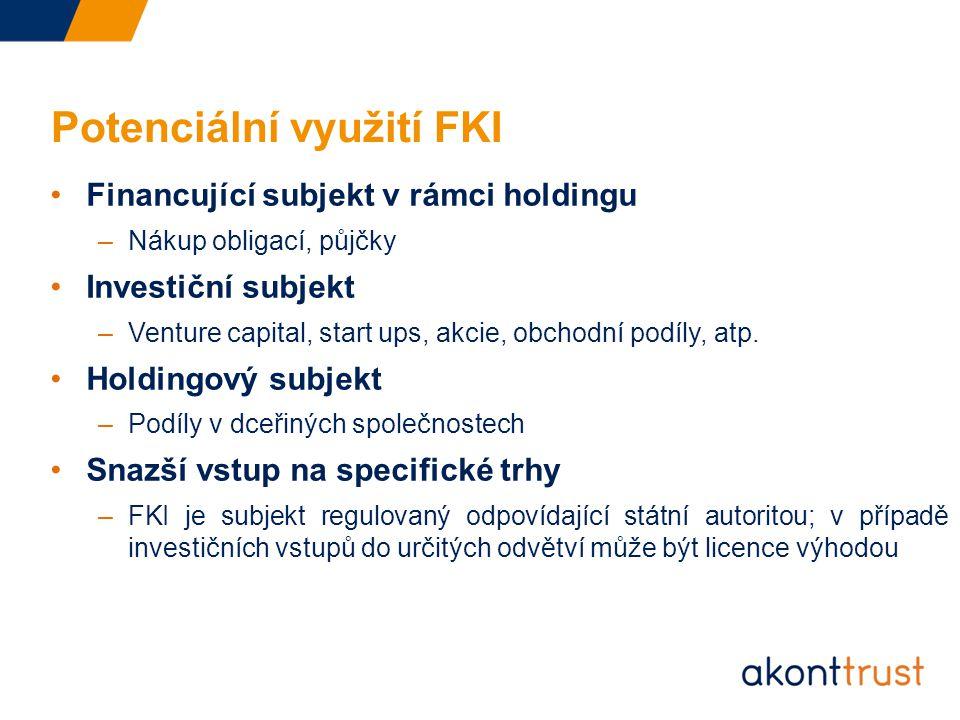 Potenciální využití FKI Financující subjekt v rámci holdingu –Nákup obligací, půjčky Investiční subjekt –Venture capital, start ups, akcie, obchodní podíly, atp.