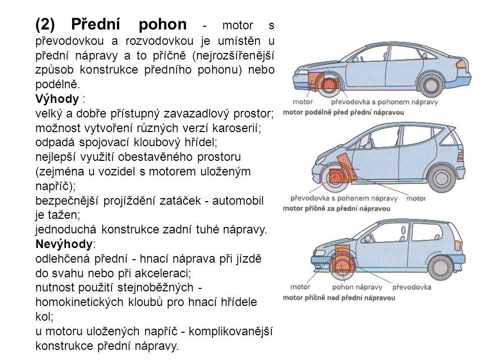 (2) Přední pohon - motor s převodovkou a rozvodovkou je umístěn u přední nápravy a to příčně (nejrozšířenější způsob konstrukce předního pohonu) nebo podélně.