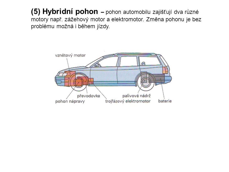 (5) Hybridní pohon – pohon automobilu zajišťují dva různé motory např.