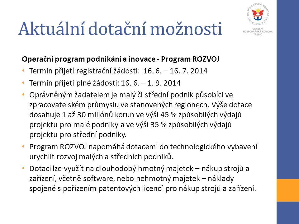 Aktuální dotační možnosti Operační program podnikání a inovace - Program ROZVOJ Termín přijetí registrační žádosti: 16. 6. – 16. 7. 2014 Termín přijet