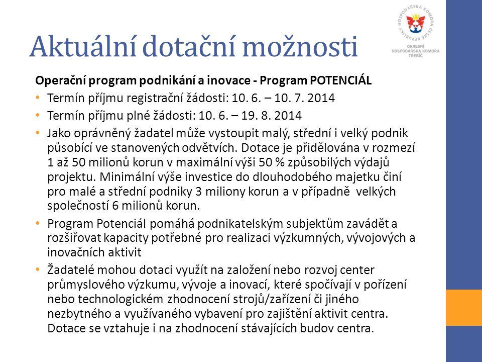 Aktuální dotační možnosti Operační program podnikání a inovace - Program POTENCIÁL Termín příjmu registrační žádosti: 10. 6. – 10. 7. 2014 Termín příj