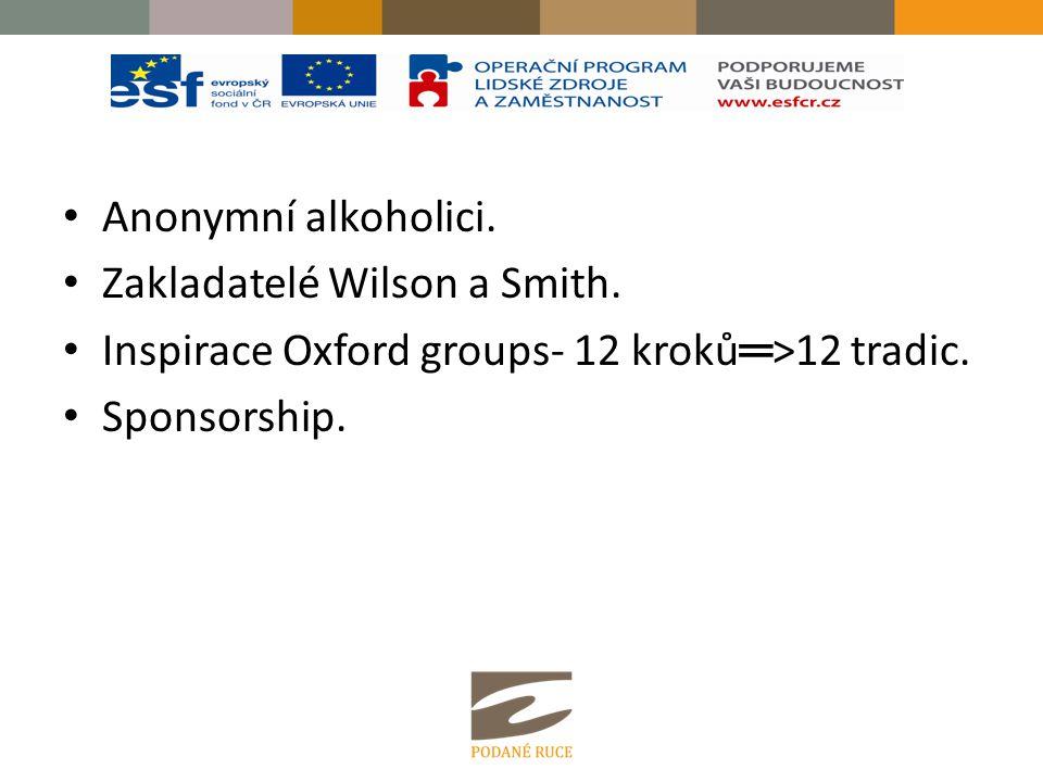 Anonymní alkoholici. Zakladatelé Wilson a Smith. Inspirace Oxford groups- 12 kroků ═ >12 tradic. Sponsorship.
