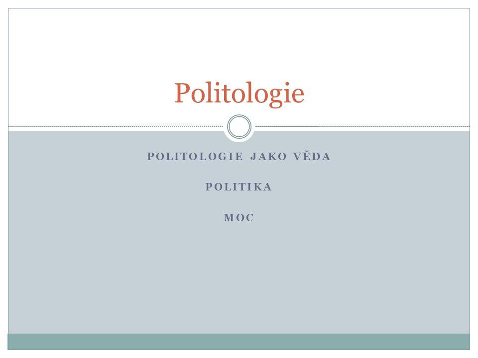 POLITOLOGIE JAKO VĚDA POLITIKA MOC Politologie