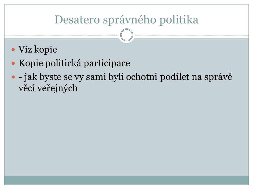 Desatero správného politika Viz kopie Kopie politická participace - jak byste se vy sami byli ochotni podílet na správě věcí veřejných