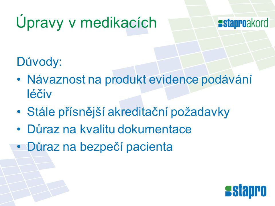 Úpravy v medikacích Důvody: Návaznost na produkt evidence podávání léčiv Stále přísnější akreditační požadavky Důraz na kvalitu dokumentace Důraz na bezpečí pacienta