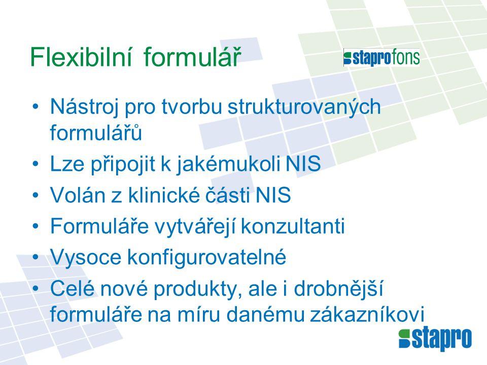 Nástroj pro tvorbu strukturovaných formulářů Lze připojit k jakémukoli NIS Volán z klinické části NIS Formuláře vytvářejí konzultanti Vysoce konfigurovatelné Celé nové produkty, ale i drobnější formuláře na míru danému zákazníkovi Flexibilní formulář