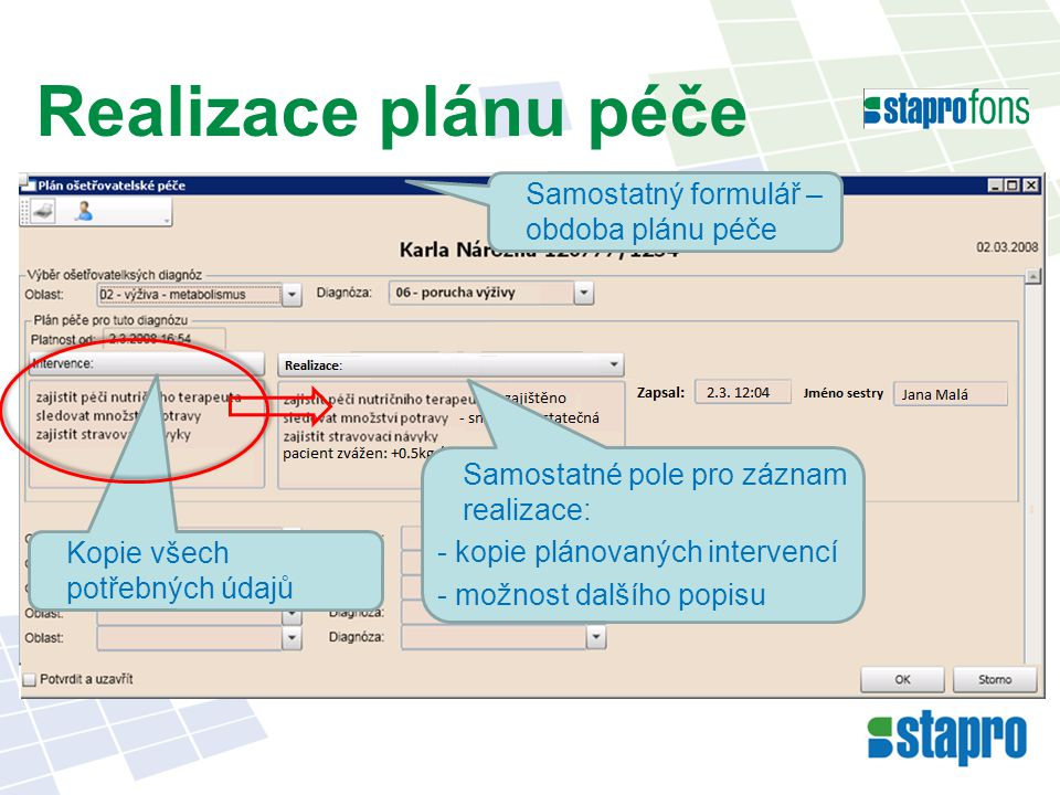 Realizace plánu péče Samostatný formulář – obdoba plánu péče Kopie všech potřebných údajů Samostatné pole pro záznam realizace: - kopie plánovaných in