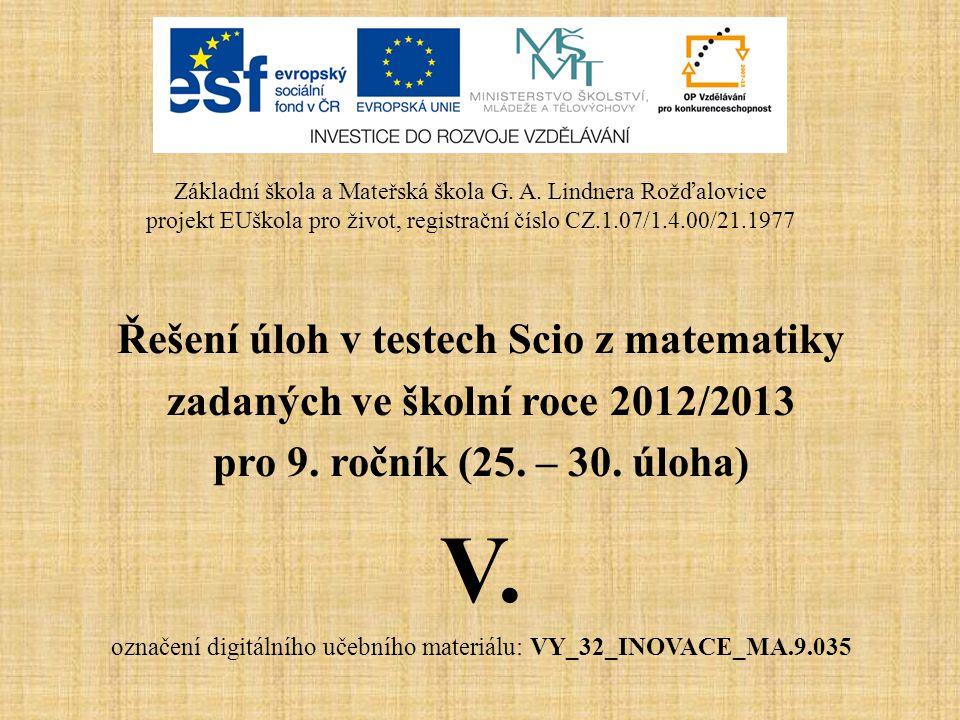 Řešení úloh v testech Scio z matematiky zadaných ve školní roce 2012/2013 pro 9. ročník (25. – 30. úloha) V. označení digitálního učebního materiálu: