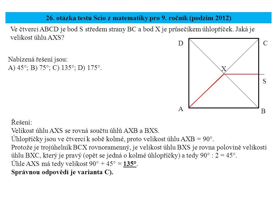 Ve čtverci ABCD je bod S středem strany BC a bod X je průsečíkem úhlopříček. Jaká je velikost úhlu AXS? 26. otázka testu Scio z matematiky pro 9. ročn