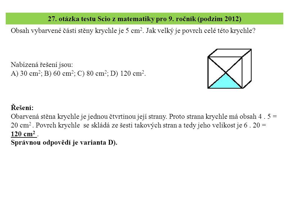 Obsah vybarvené části stěny krychle je 5 cm 2. Jak velký je povrch celé této krychle? 27. otázka testu Scio z matematiky pro 9. ročník (podzim 2012) Ř