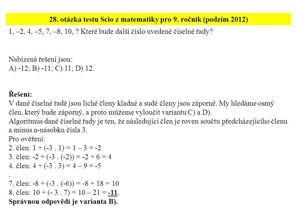 1, –2, 4, –5, 7, –8, 10, ? Které bude další číslo uvedené číselné řady? 28. otázka testu Scio z matematiky pro 9. ročník (podzim 2012) Řešení: V dané