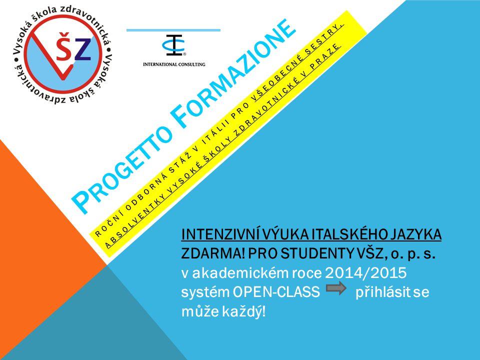 P ROGETTO F ORMAZIONE ROČNÍ ODBORNÁ STÁŽ V ITÁLII PRO VŠEOBECNÉ SESTRY, ABSOLVENTKY VYSOKÉ ŠKOLY ZDRAVOTNICKÉ V PRAZE INTENZIVNÍ VÝUKA ITALSKÉHO JAZYKA ZDARMA.