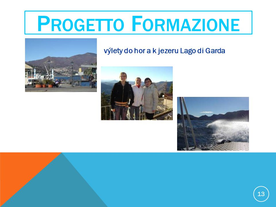 13 P ROGETTO F ORMAZIONE výlety do hor a k jezeru Lago di Garda