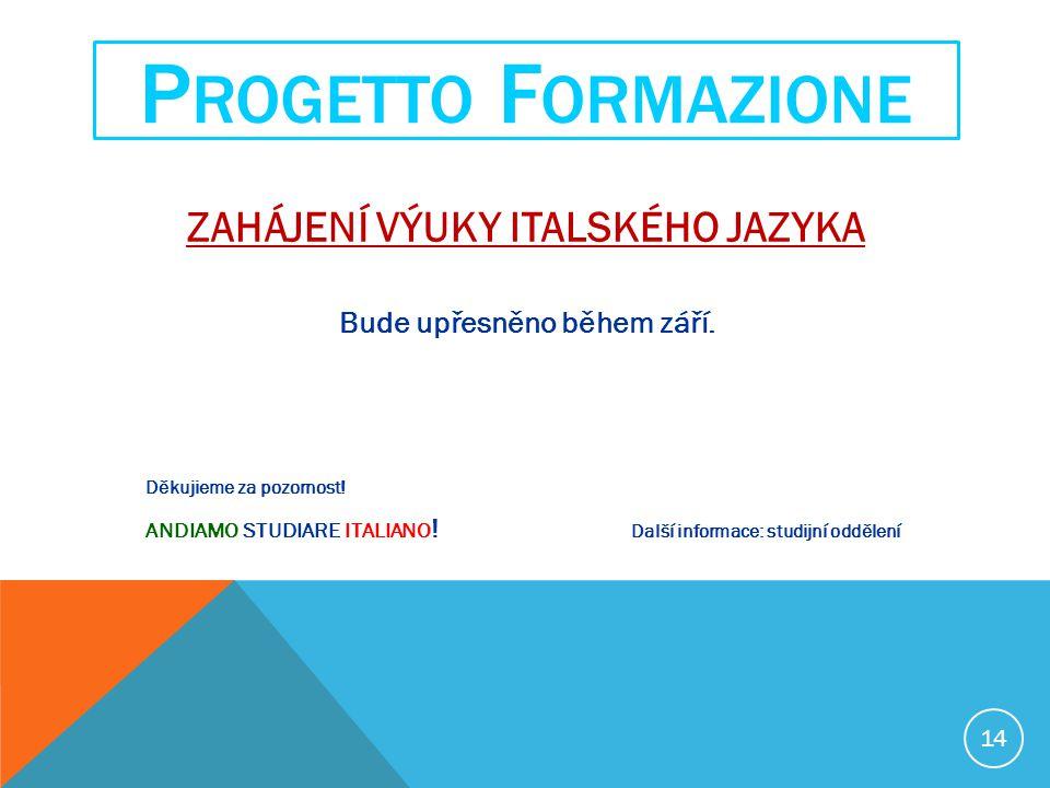 ZAHÁJENÍ VÝUKY ITALSKÉHO JAZYKA Bude upřesněno během září. Děkujieme za pozornost! ANDIAMO STUDIARE ITALIANO ! Další informace: studijní oddělení P RO