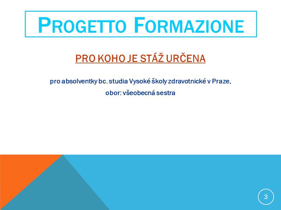 PRO KOHO JE STÁŽ URČENA pro absolventky bc. studia Vysoké školy zdravotnické v Praze, obor: všeobecná sestra P ROGETTO F ORMAZIONE 3