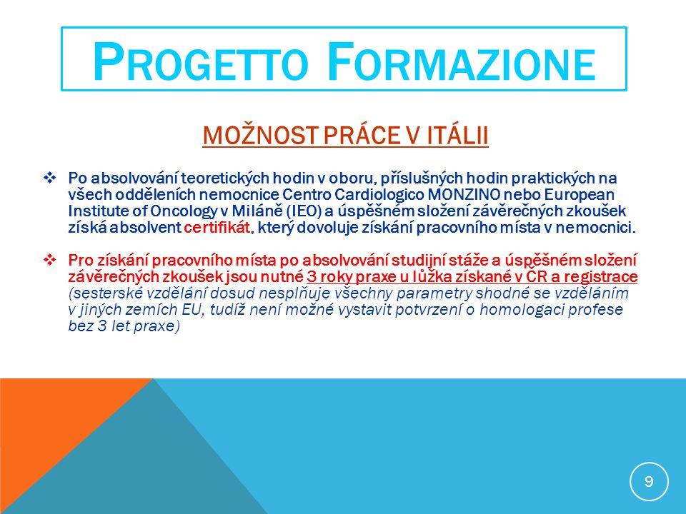 MOŽNOST PRÁCE V ITÁLII  Po absolvování teoretických hodin v oboru, příslušných hodin praktických na všech odděleních nemocnice Centro Cardiologico MONZINO nebo European Institute of Oncology v Miláně (IEO) a úspěšném složení závěrečných zkoušek získá absolvent certifikát, který dovoluje získání pracovního místa v nemocnici.