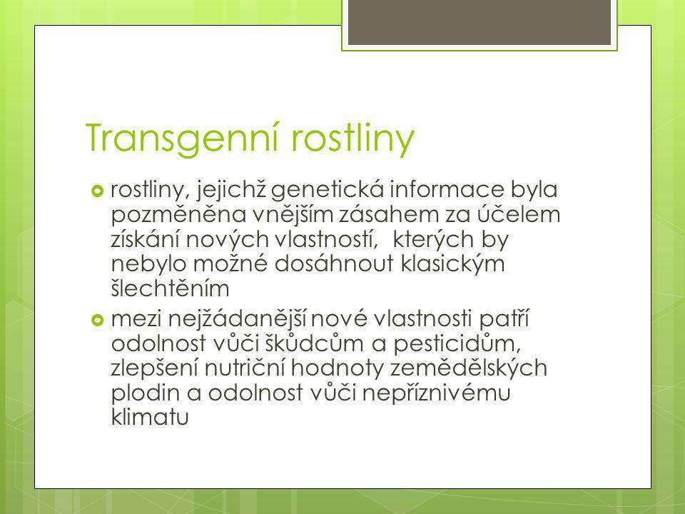 Transgenní rostliny  rostliny, jejichž genetická informace byla pozměněna vnějším zásahem za účelem získání nových vlastností, kterých by nebylo možn