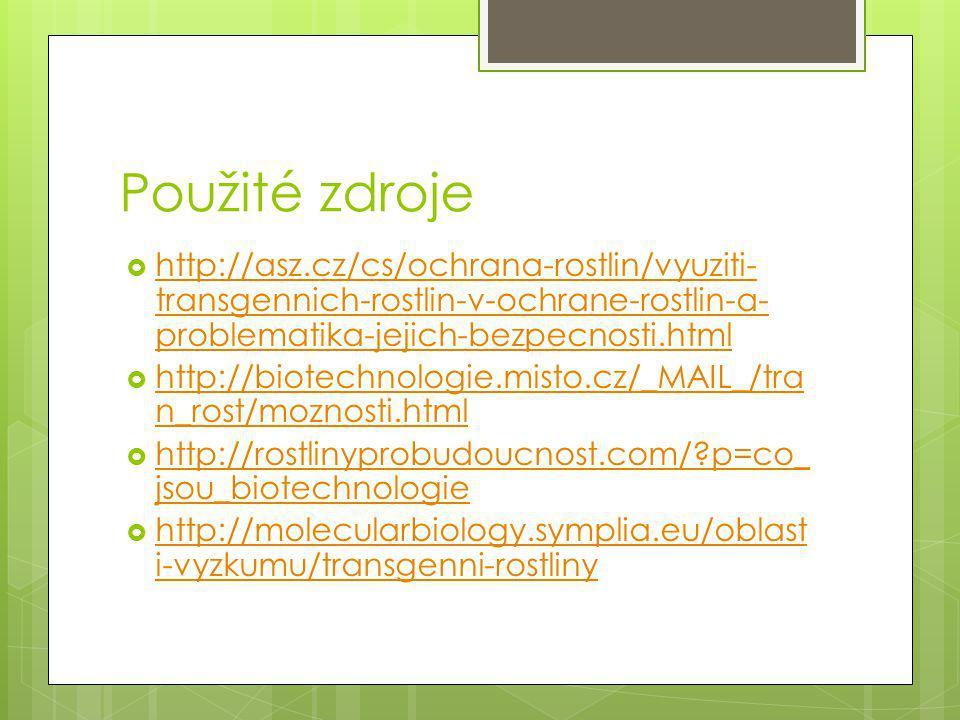 Použité zdroje  http://asz.cz/cs/ochrana-rostlin/vyuziti- transgennich-rostlin-v-ochrane-rostlin-a- problematika-jejich-bezpecnosti.html http://asz.c