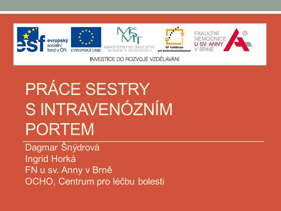PRÁCE SESTRY S INTRAVENÓZNÍM PORTEM Dagmar Šnýdrová Ingrid Horká FN u sv. Anny v Brně OCHO, Centrum pro léčbu bolesti