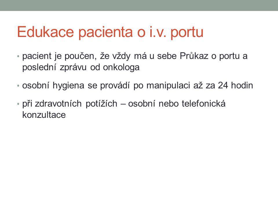 Edukace pacienta o i.v. portu pacient je poučen, že vždy má u sebe Průkaz o portu a poslední zprávu od onkologa osobní hygiena se provádí po manipulac