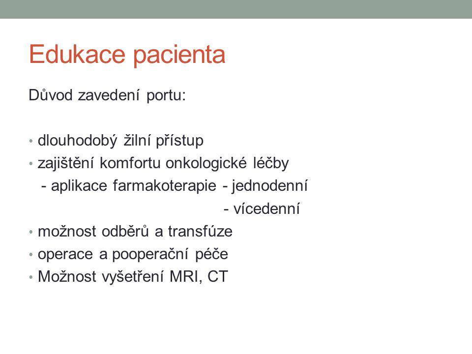 Edukace pacienta Důvod zavedení portu: dlouhodobý žilní přístup zajištění komfortu onkologické léčby - aplikace farmakoterapie - jednodenní - vícedenn