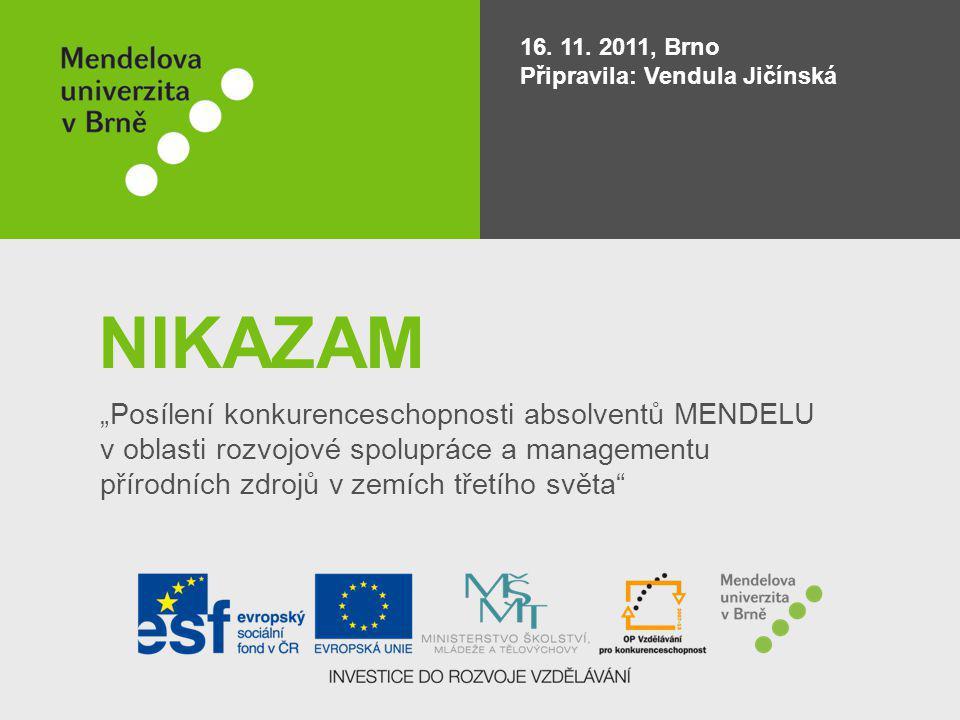 """NIKAZAM """"Posílení konkurenceschopnosti absolventů MENDELU v oblasti rozvojové spolupráce a managementu přírodních zdrojů v zemích třetího světa"""" 16. 1"""