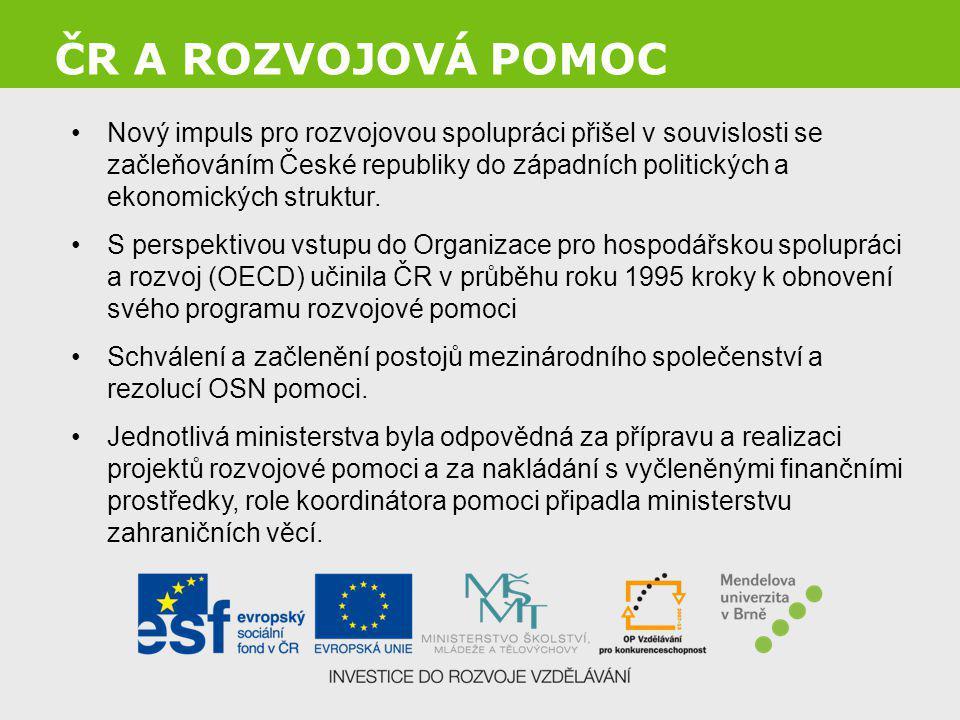 ČR A ROZVOJOVÁ POMOC Nový impuls pro rozvojovou spolupráci přišel v souvislosti se začleňováním České republiky do západních politických a ekonomickýc