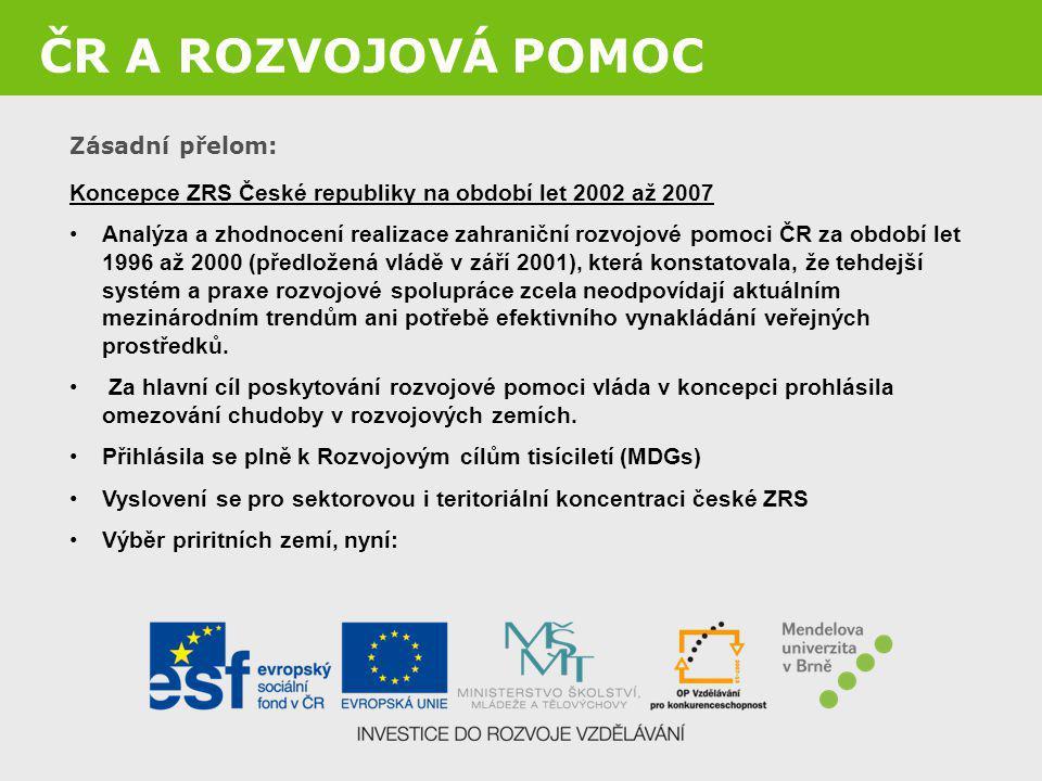ČR A ROZVOJOVÁ POMOC Zásadní přelom: Koncepce ZRS České republiky na období let 2002 až 2007 Analýza a zhodnocení realizace zahraniční rozvojové pomoc