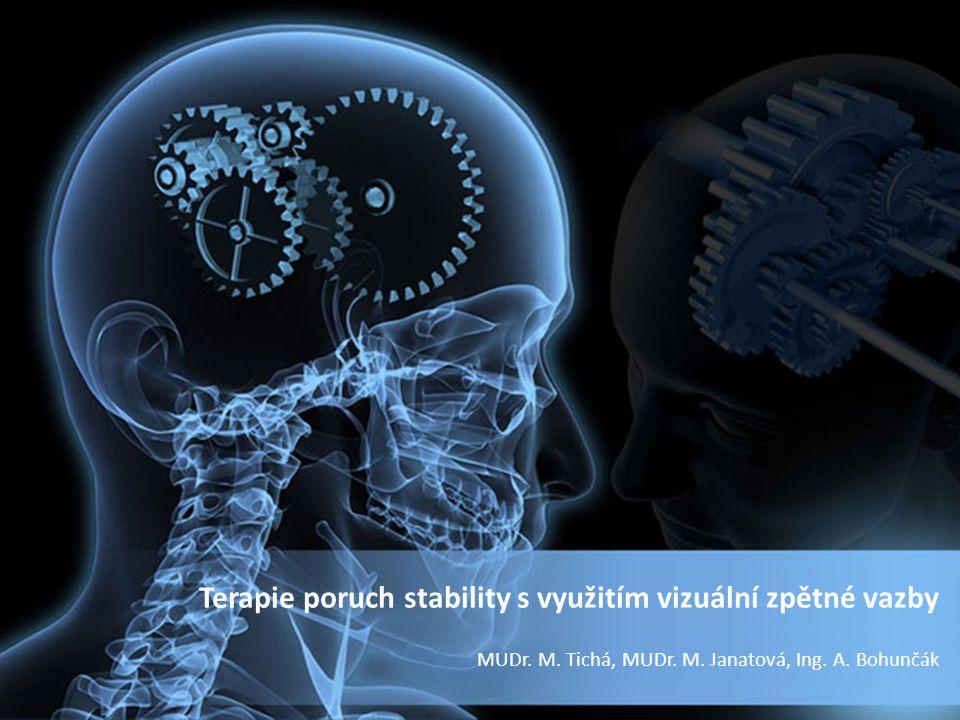 MUDr. M. Tichá, MUDr. M. Janatová, Ing. A. Bohunčák Terapie poruch stability s využitím vizuální zpětné vazby