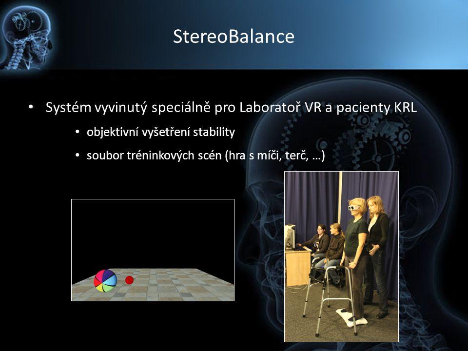 StereoBalance Systém vyvinutý speciálně pro Laboratoř VR a pacienty KRL objektivní vyšetření stability soubor tréninkových scén (hra s míči, terč, …)