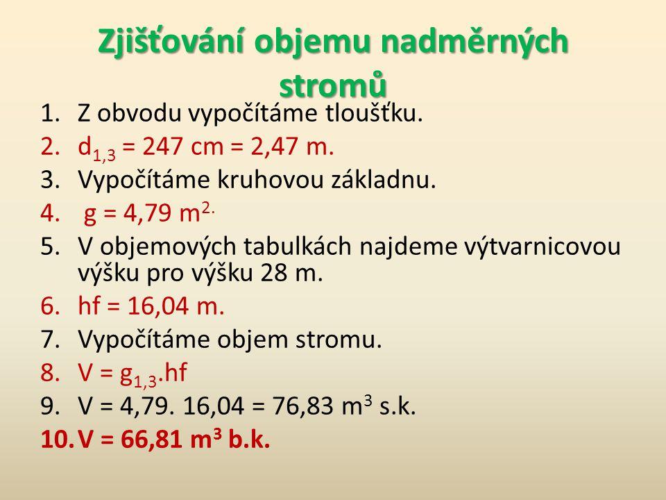Zjišťování objemu nadměrných stromů  Zjistěte objem tzv. Žižkova dubu nedaleko Loman (Plzeň-sever).  Obvod 776 cm.  Výška 28 m.  Věk 700 let.  Tl