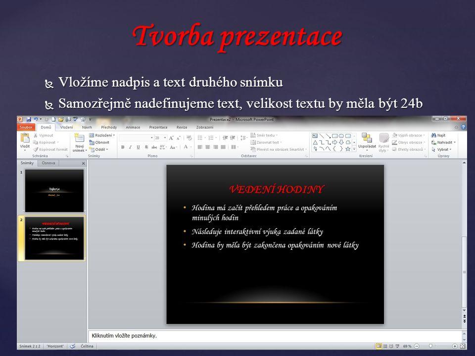  Vložíme nadpis a text druhého snímku  Samozřejmě nadefinujeme text, velikost textu by měla být 24b Tvorba prezentace