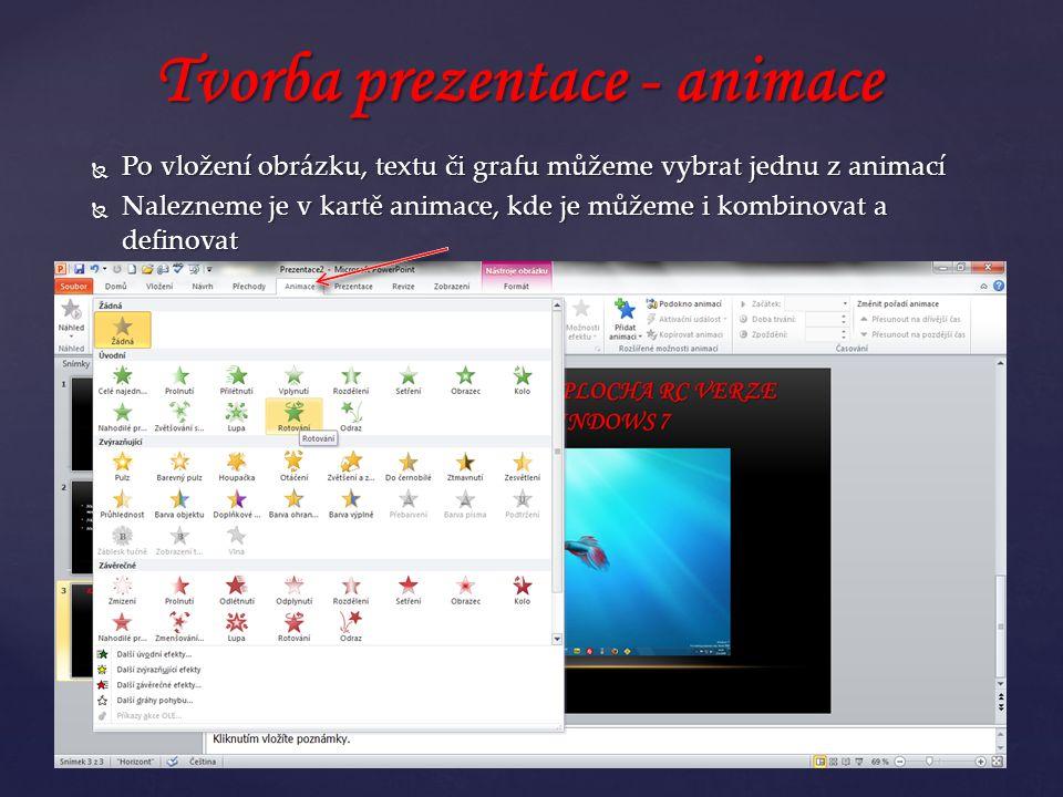  Po vložení obrázku, textu či grafu můžeme vybrat jednu z animací  Nalezneme je v kartě animace, kde je můžeme i kombinovat a definovat Tvorba prezentace - animace