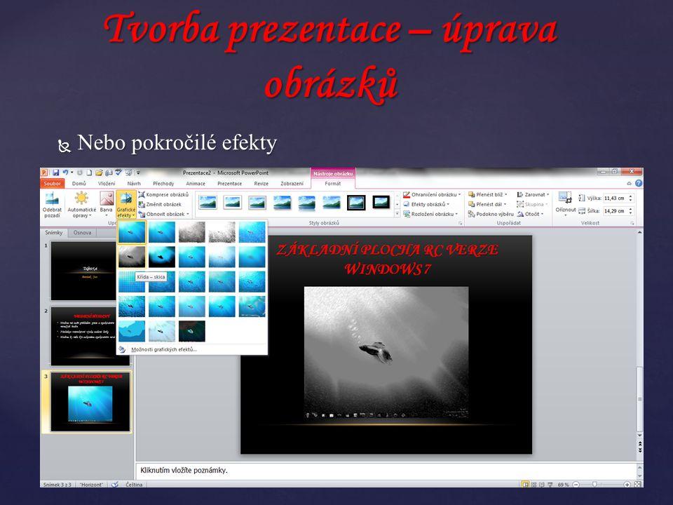  Nebo pokročilé efekty Tvorba prezentace – úprava obrázků